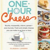 One-Hour Cheese: Fresh and Simple Cheeses You Can Make in an Hour or Less!